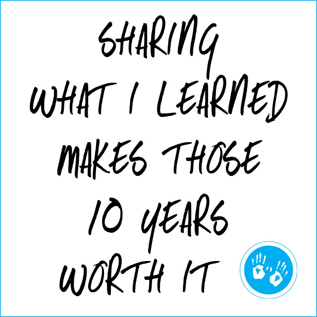 Sharing What I Learned Makes Those 10 Years Worth It
