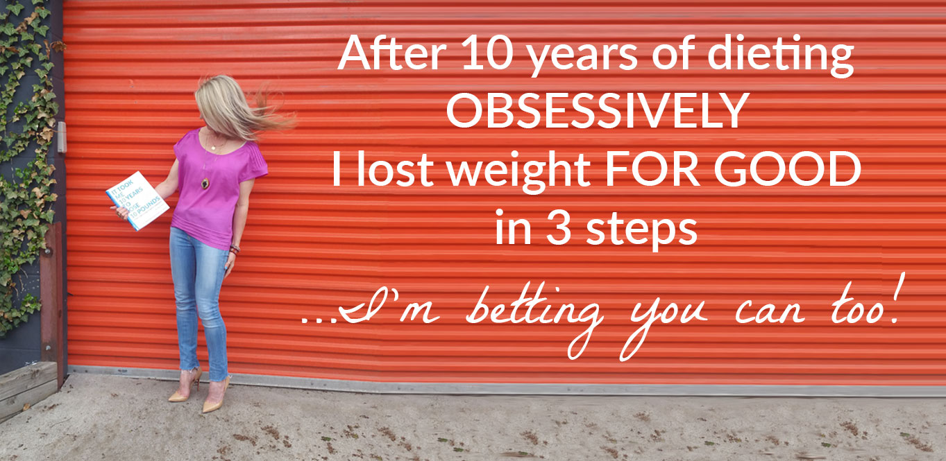 After 10 years of dieting OBSESSIVELY I lost weight FOR GOOD in 3 steps
